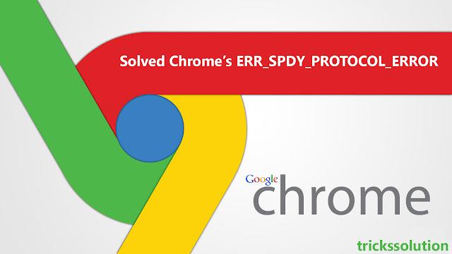 Solved Chrome's ERR_SPDY_PROTOCOL_ERROR
