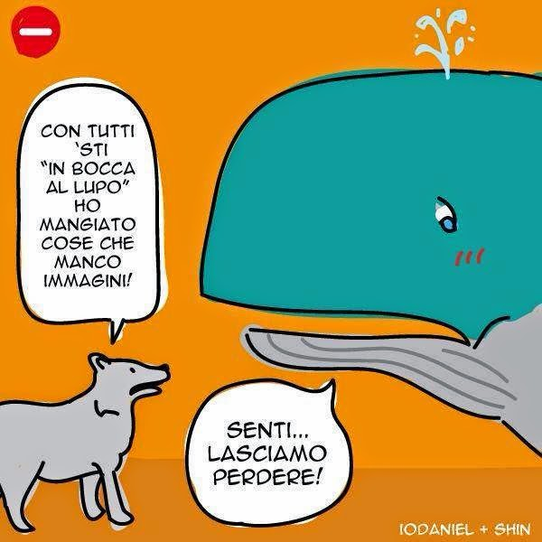 In bocca al lupo, in culo alla balena, auguri