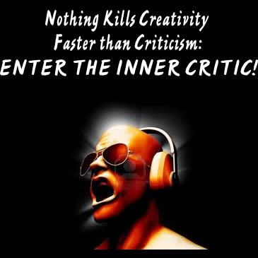 Nothing Kills Creativity Faster than Criticism: Enter the Inner Critic.