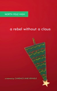 North Pole High: A Rebel Without a Claus - a memoir by Candace Jane Kringle (unused cover design, by Jessica Weil)