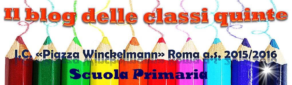 """Il blog delle classi quinte della scuola primaria """"Piazza Winckelmann"""" a.s. 2015/2016"""