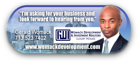 GERALD WOMACK IS THE PRESIDENT AND CEO OF WOMACK DEVELOPMENT AND INVESTMENT REALTOR