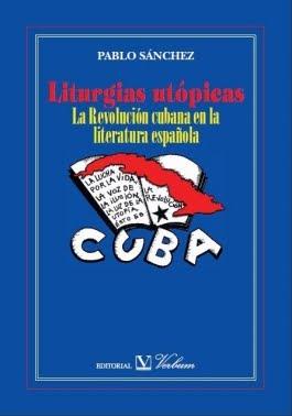 LITURGIAS UTÓPICAS. LA REVOLUCIÓN CUBANA EN LA LITERATURA ESPAÑOLA