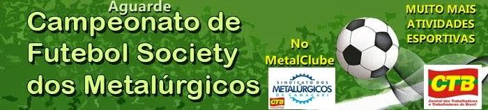 AGUARDE CAMPEONATO DE FUTEBOL SOCIETY DOS METALÚRGICOS NO METALCLUBE