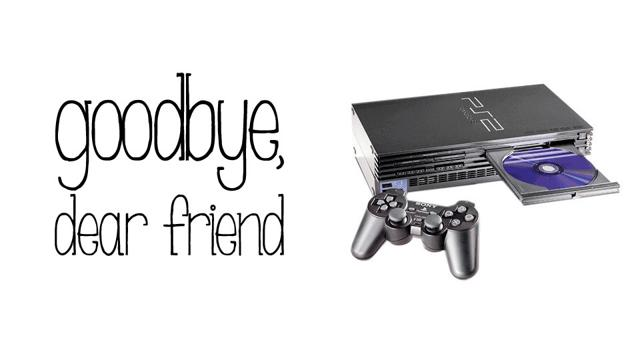 Goodbye PS2