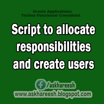 Self Service HR Script to allocate responsibilities and create users, AskHareesh blog for Oracle Apps