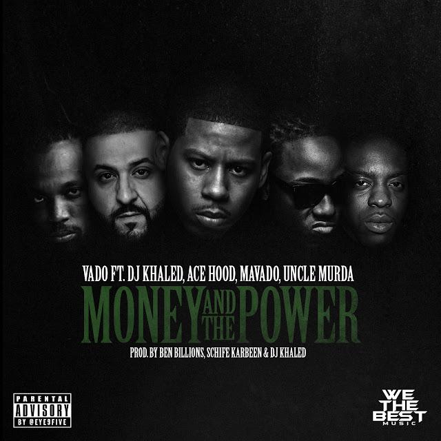 Vado – Money and The Power (feat. Ace Hood, DJ Khaled, Mavado & Uncle Murda)