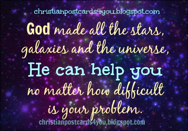 God can help you no matter how difficult is your problem. Free christian image card, free christian quote for friends in trouble, in problems, difficulties, God help you whatever problem you face. Free cards for you.