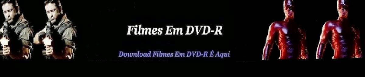 DOWNLOAD FILMES EM DVD-R  É AQUI