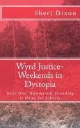 Wyrd Justice- Weekends in Dystopia/ Book One- Hammered! Pounding it Home for Liberty