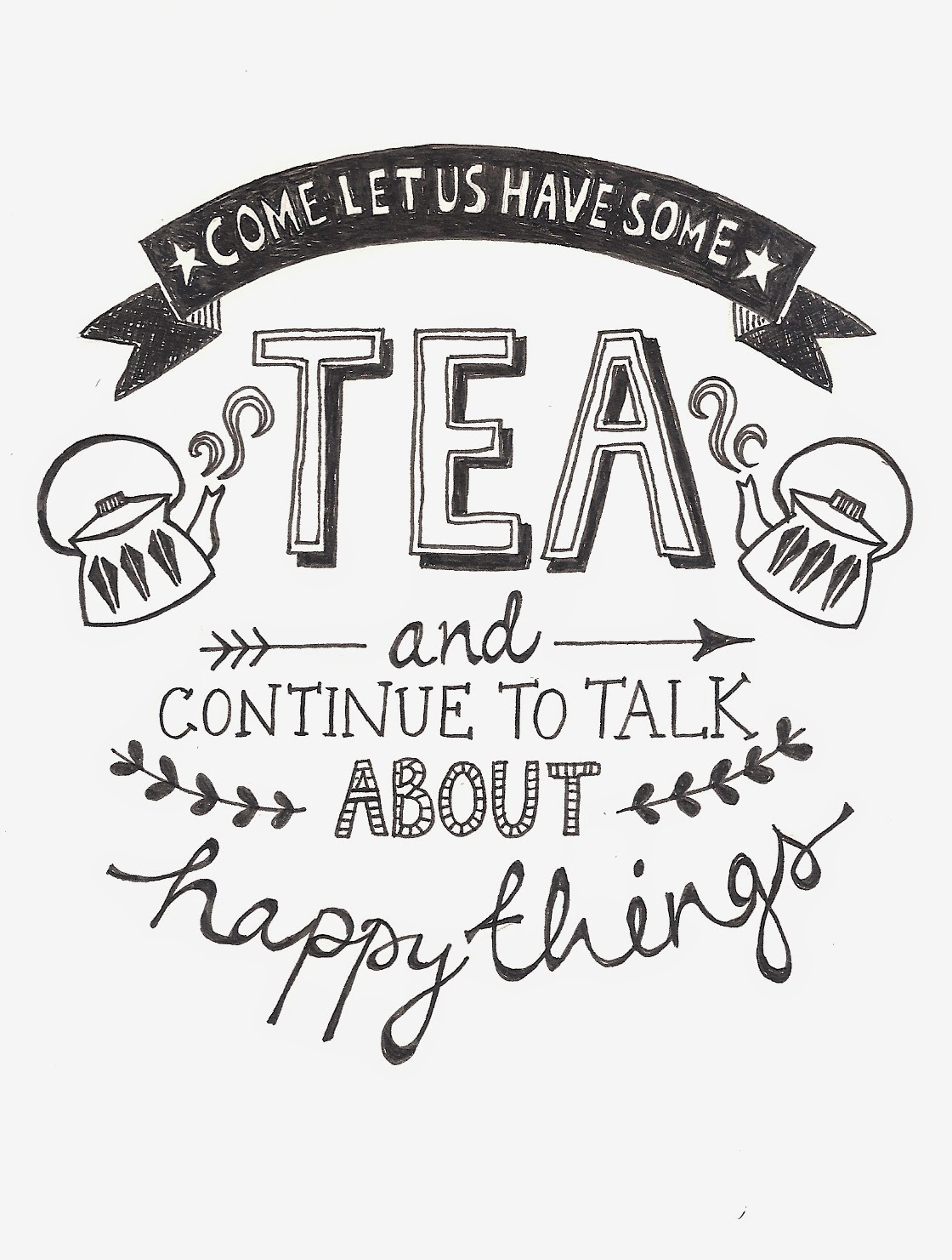 Quote of the Day :: Come let us have some tea and continue to talk about happy things