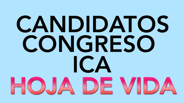 CANDIDATOS CONGRESO POR ICA ELECCIONES 2016