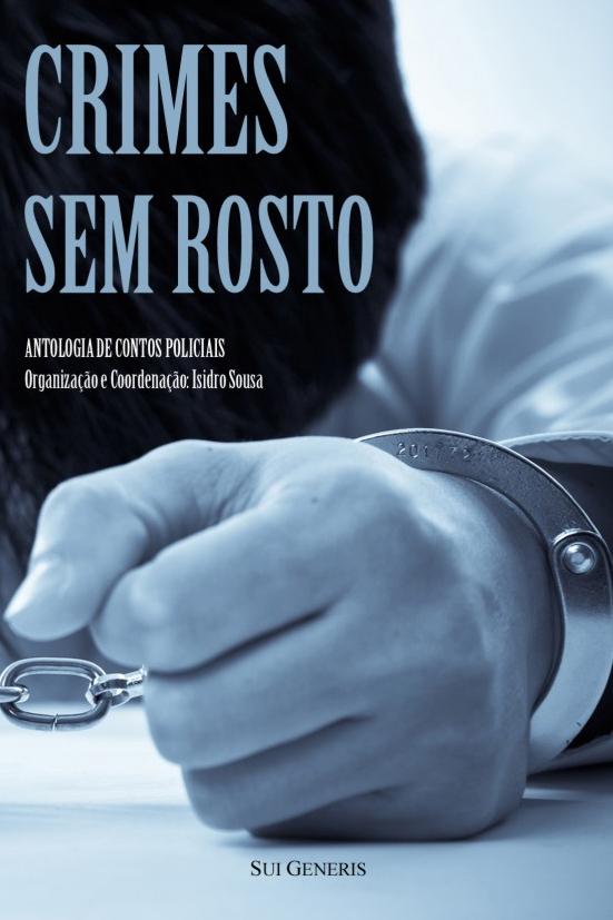 Organizei, Coordenei e Editei o livro «CRIMES SEM ROSTO»; inclui o meu conto «O SUSTO DE MATILDE»