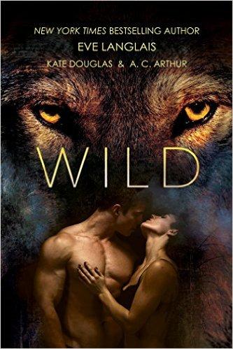 Wild by Eve Langlais, Kate Douglas & A. C. Arthur (PNR)