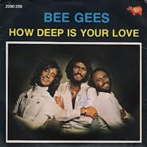 Bee Gees- How Deep is your Love
