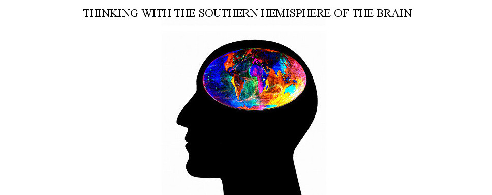 Thinking with the Southern Hemisphere of the Brain