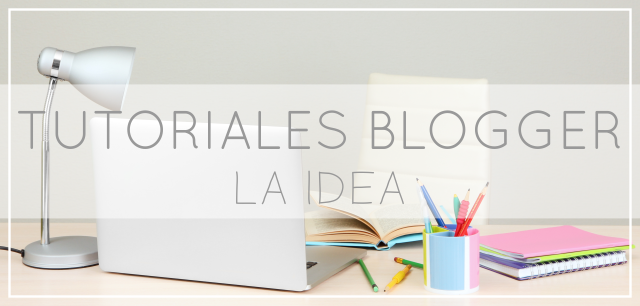 Tutoriales Blogger para Dummies: Tu Idea
