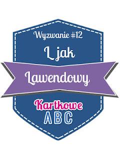 http://kartkoweabc.blogspot.com/2015/06/wyzwanie-12-l-jak-lawendowy.html