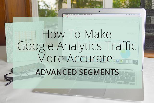 Using Custom Segments to display accurate data on Google Analytics