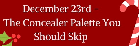 December 23rd - Concealer Palette You Should Skip