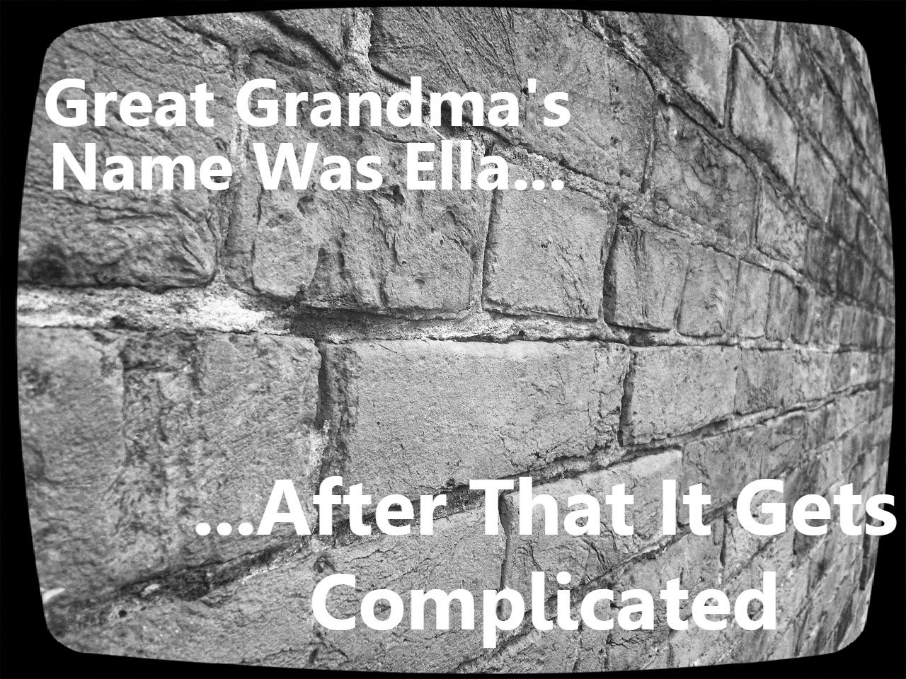 Great Grandma's Name Was Ella. After That It's Complicated.  How Did I Get Here? My Amazing Genealogy Journey