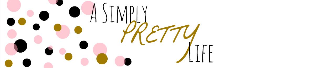 A Simply Pretty Life