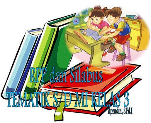 ... RPP dan Silabus Tematik Berkarakter Kelas 3 SD/MI Terbaru 2012