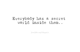Everybody has a secret world inside them..