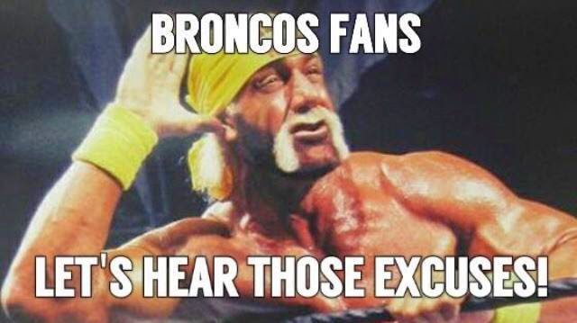 Broncos fans let's hear those excuses!
