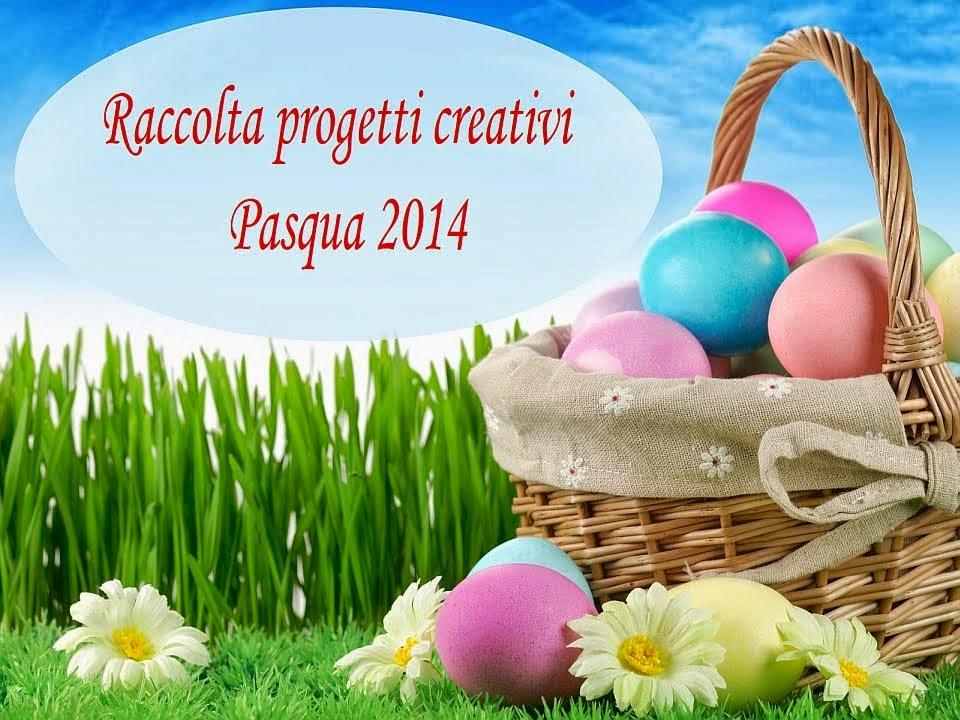 """Raccolta progetti creativi """"Pasqua 2014"""""""