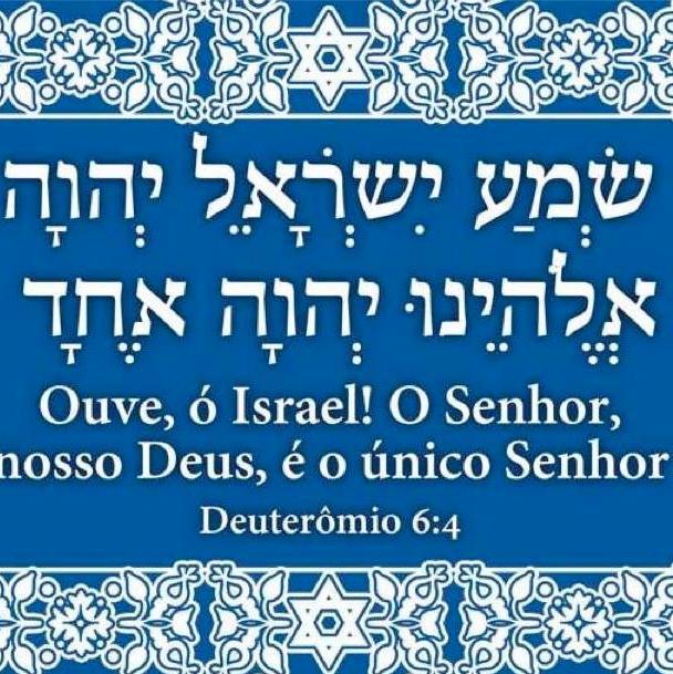Shemá Yisrael, Adonai Elohênu, Adonai Echad.