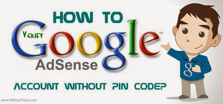 How to Verify Google Adsense Account without PIN Code?