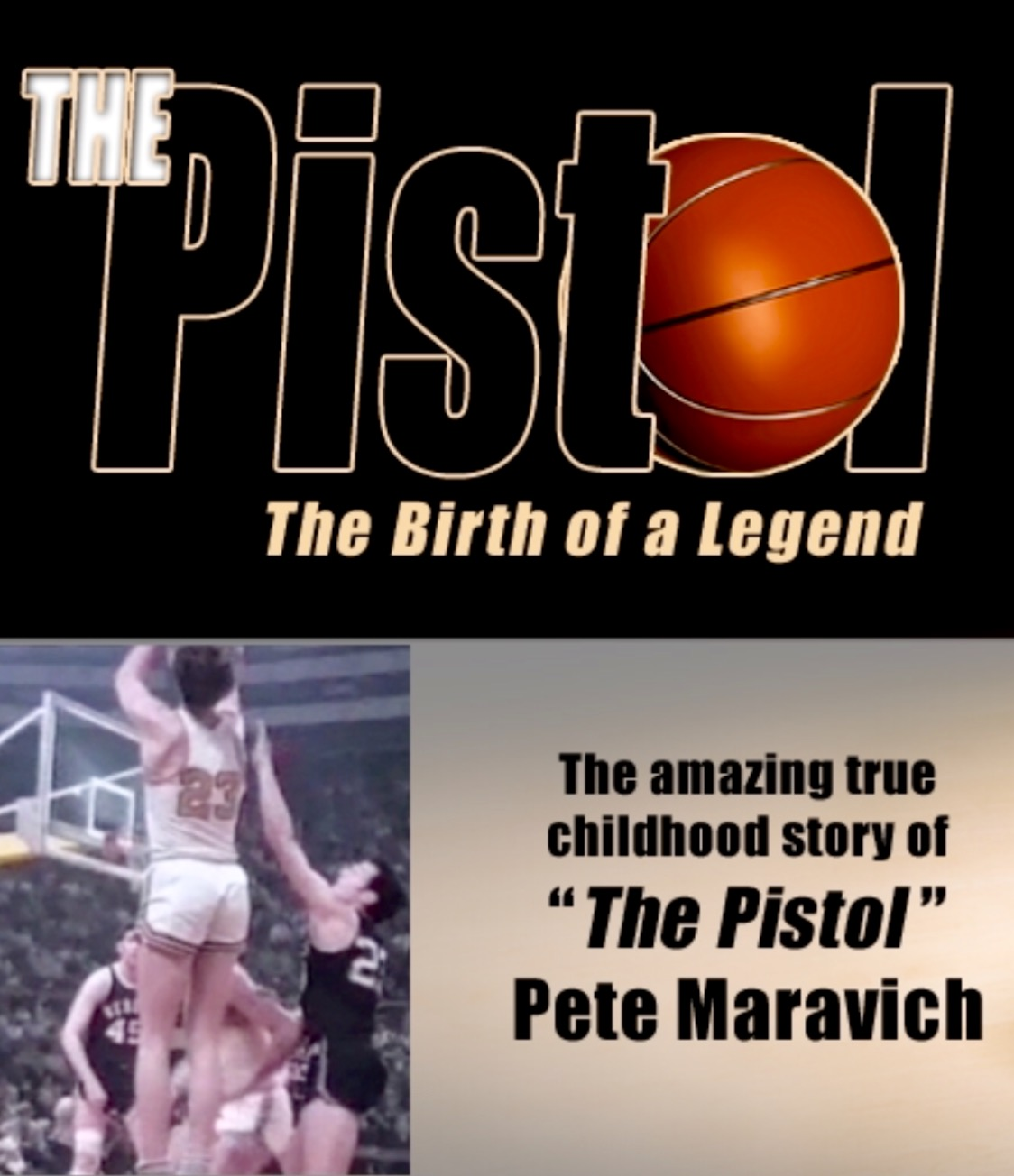 "THE PISTOL MOVIE - THE AMAZING TRUE CHILDHOOD STORY OF ""THE PISTOL"" PETE MARAVICH -- CHECK IT OUT"