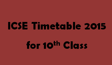 ICSE Timetable 2015 for 10th Class