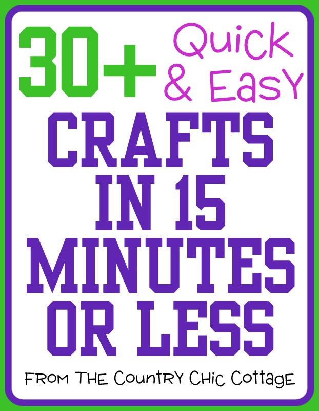 How to craft in 15 minutes or less with 30 easy crafts for Quick craft