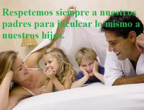 Respetemos siempre a nuestros padres para inculcar lo mismo a nuestros hijos