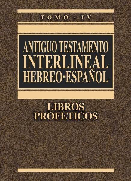 Antiguo Testamento Interlineal Hebreo-Español-Tomo 4-Libros Proféticos-