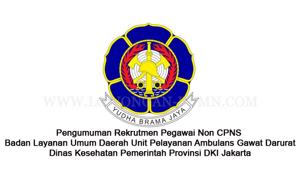 Pengumuman Rekrutmen Pegawai Non CPNS Badan Layanan Umum Daerah Unit Pelayanan Ambulans Gawat Darurat Dinas Kesehatan Pemerintah Provinsi DKI Jakarta