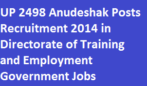 UP 2498 Anudeshak Posts Recruitment 2014 in Directorate of Training & Employment of Govt Jobs