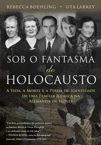 Sob o Fantasma do Holocausto * Rebecca Boehling e Uta Larkey