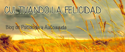 CULTIVANDO LA FELICIDAD.  Blog de Psicología y Autoayuda