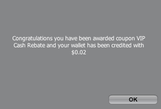Congratulations you have been awarded coupon VIP Cash Rebate and your wallet has been credited with $0.02