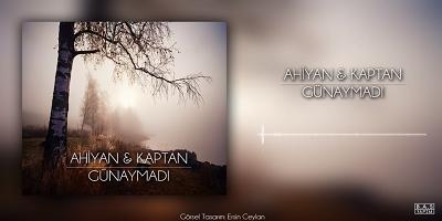 Ahiyan & Kaptan Günaymadı Şarkı Sözü