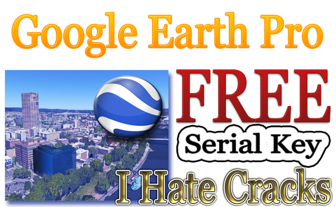 Google Earth Pro License Key Crack - Serial Key Software