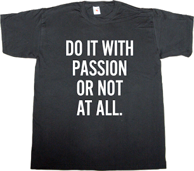 passion brilliant sentence t-shirt ephemeral-t-shirts