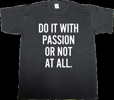 passion brilliant sentence t-shirt ephemeral-t-shirts