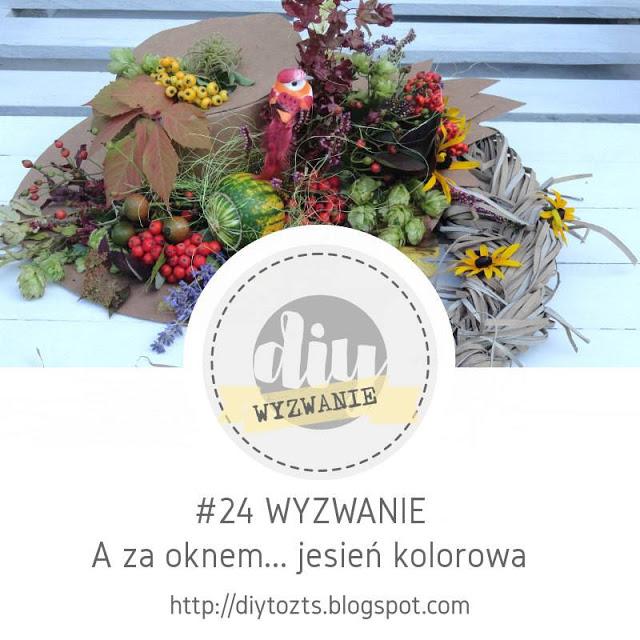 24 WYZWANIE - A za oknem...jesień kolorowa