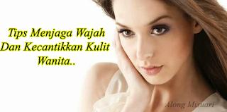 3 Tips Menjaga Wajah Dan Kecantikan Kulit Untuk Wanita