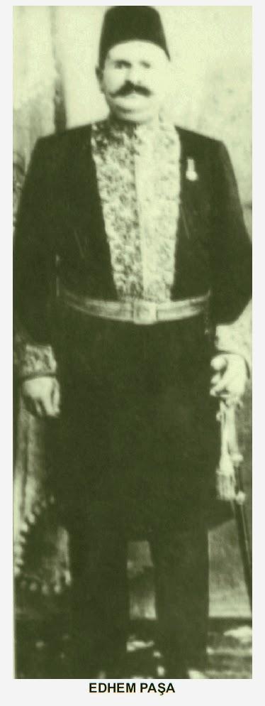 (Edhem Paşa'nın resmini tedarik eden sayın Ali Bilgiç'e teşekkürler)