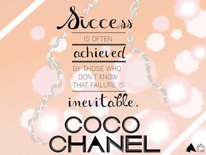 Success is often achieved bu those who don't know that failure is inevitable. Coco Chanel